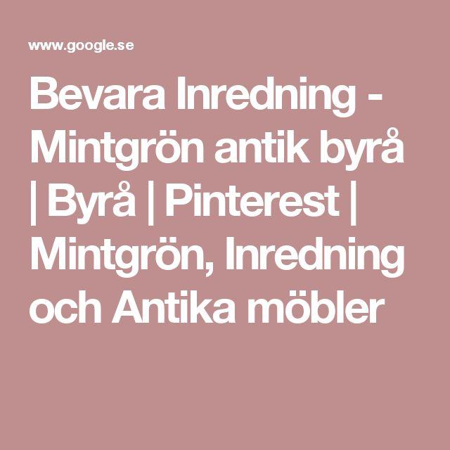Bevara Inredning - Mintgrön antik byrå | Byrå | Pinterest | Mintgrön, Inredning och Antika möbler