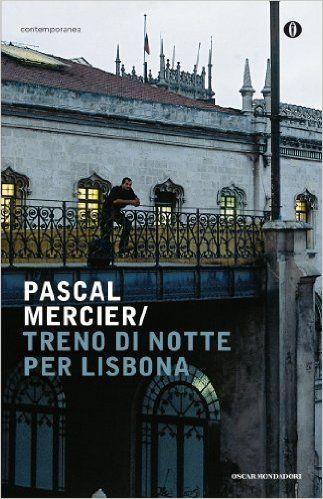 Treno di notte per Lisbona (Oscar contemporanea) eBook: Pascal Mercier, Elena Broseghini: Amazon.it: Libri