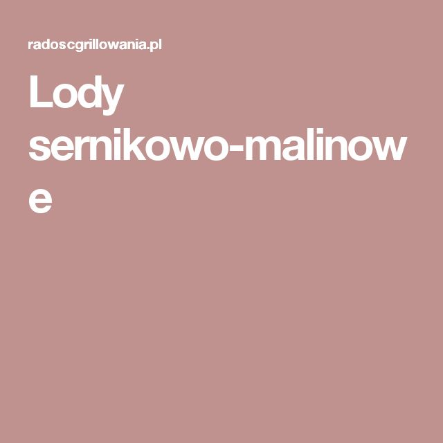 Lody sernikowo-malinowe