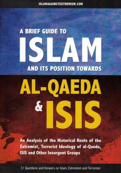 A Brief Guide to Islam and its position towards Al-Qaeda & ISIS - An Analysis of the Historical Roots of the Extremist, Terrorist Ideology of al-Qaeda, ISIS and other Insurgent Groups