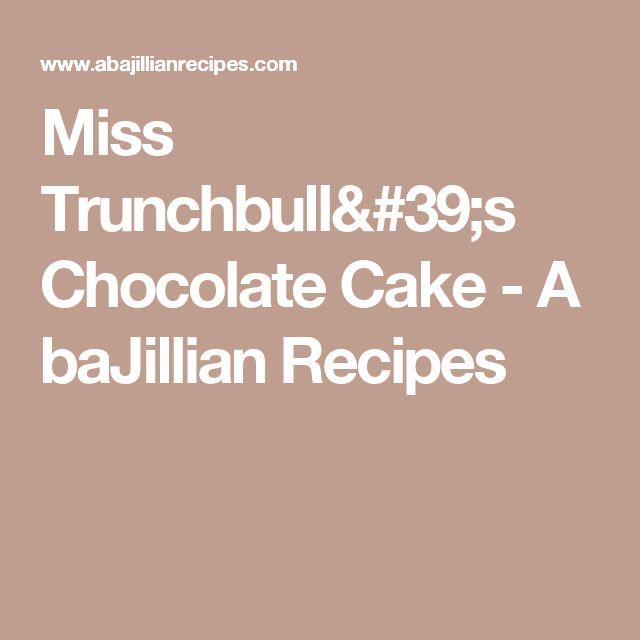 Miss Trunchbull's Chocolate Cake - A baJillian Recipes