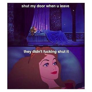 … and they don't fucking shut it. | 16 Disney Memes That Prove It's Time To Dump The Jerk