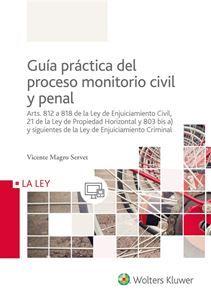 Guía práctica del proceso monitorio civil y penal : arts. 812 a 818 de la Ley de Enjuiciamiento Civil, 21 de la Ley de Propiedad Horizontal y 803 bis a) y siguientes de la Ley de Enjuiciamiento Criminal / Vicente Magro Servet. - 2016.