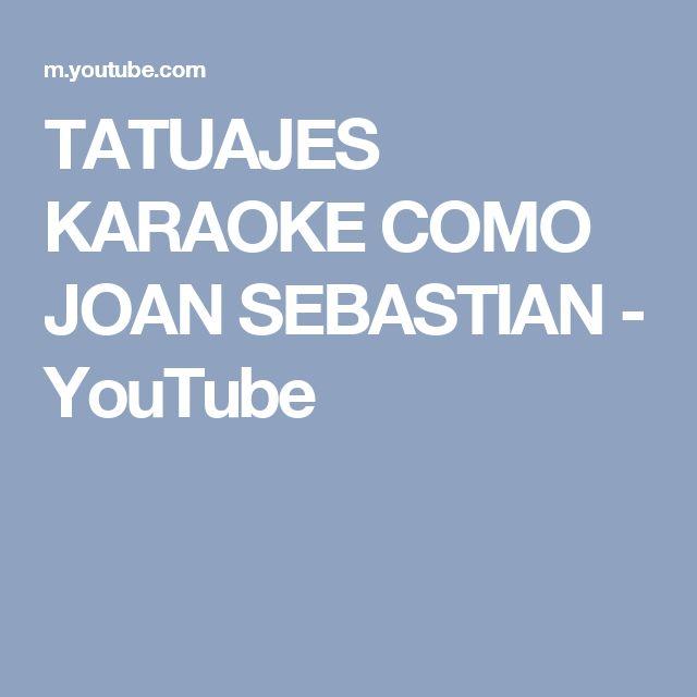 TATUAJES   KARAOKE COMO JOAN SEBASTIAN - YouTube