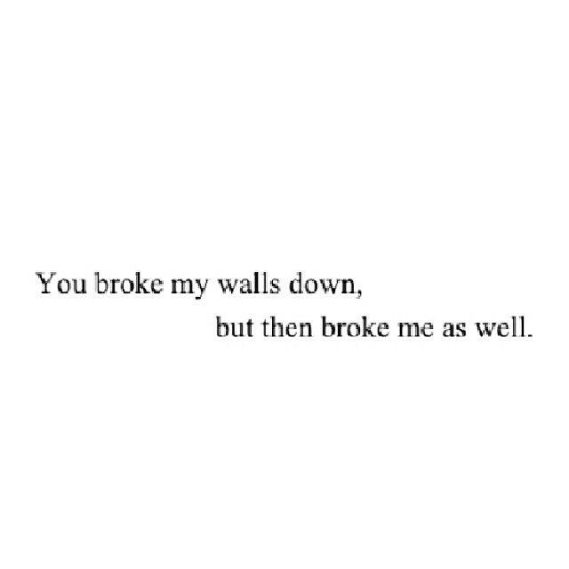It's bad horrible because the person who broke me was the woman who brought me here