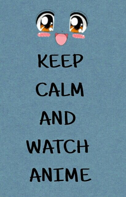 Keep calm and watch Anime Psst, share it if you agree