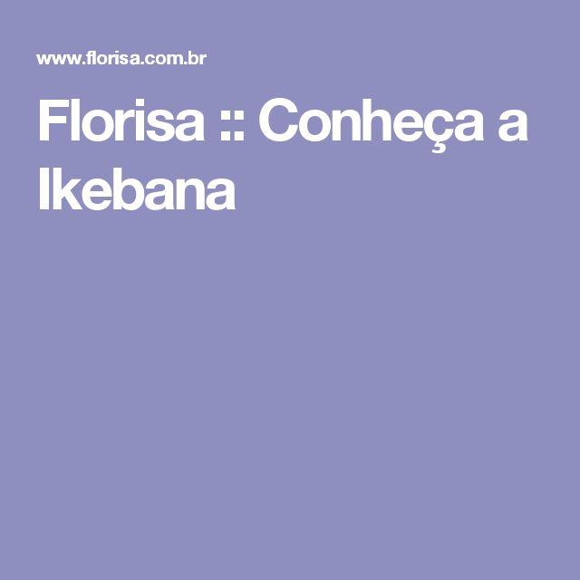 Florisa ::   Conheça a Ikebana