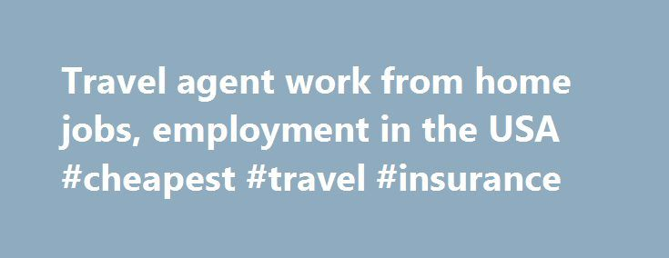 25+ Best Ideas About Travel Agent Jobs On Pinterest. Vehicle Insurance Companies List. Dallas Criminal Attorneys Comcast In Vallejo. Chase Saving Account Rate E Z Movers Chicago. Non Owned Auto Liability San Jose Charter Bus. Mechanical Inspection Training. Office 365 Exchange Server Address. Physician Assistant Job Listings. Sales Lead Management Software Free