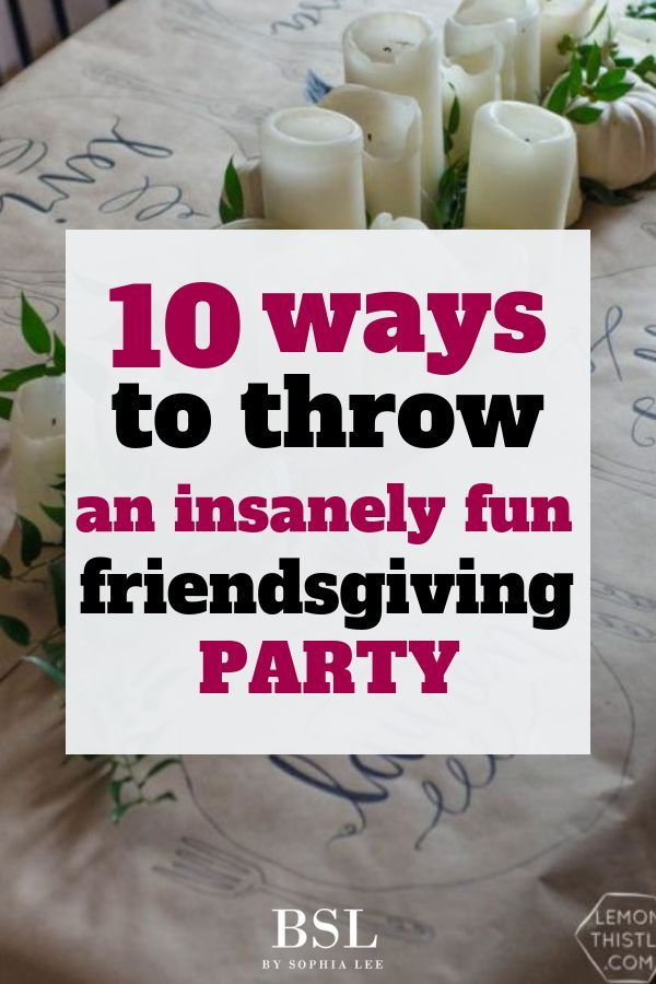 The 10 Best Friendsgiving Ideas For An Insanely Fun Party