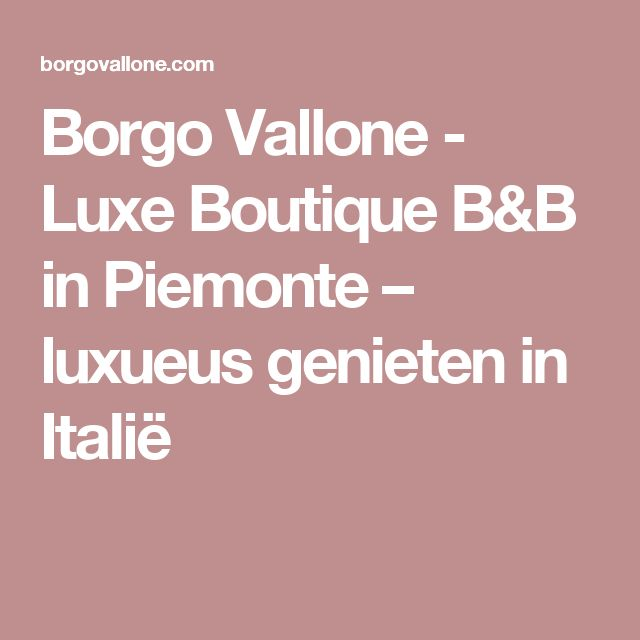 Borgo Vallone - Luxe Boutique B&B in Piemonte – luxueus genieten in Italië