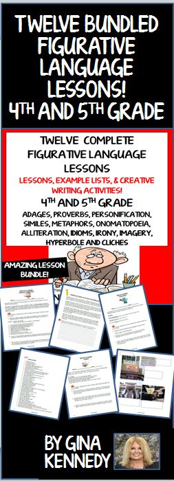 I have bundled twelve figurative language lessons with activities, writing projects and examples for 4th and 5th graders.Lessons include: Idioms, Hyperbole, Similes & Metaphors,Cliché's, Personification, Onomatopoeia, Irony, Alliteration, Imagery, Adages & Proverbs. With each lesson you will find an introduction, review, practice activities, example list and a writing project. I have also included numerous examples for each concept.$