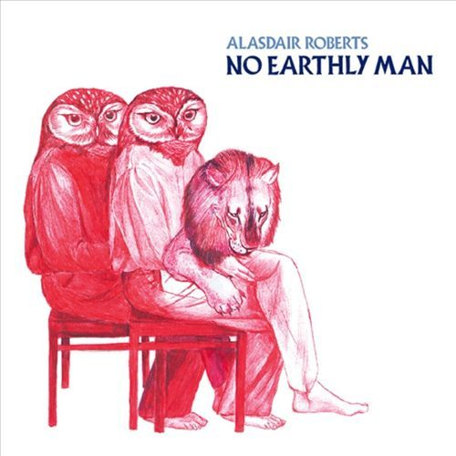 Alasdair Roberts - No Earthly Man
