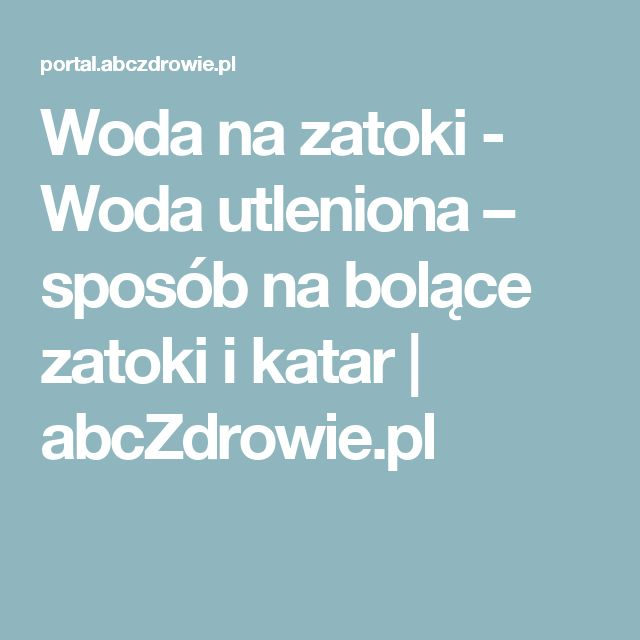 Woda na zatoki - Woda utleniona – sposób na bolące zatoki i katar | abcZdrowie.pl