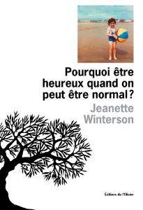 Pourquoi être heureux quand on peut être normal ? - Prix Marie-Claire du roman féminin 2012 - Jeanette Winterson (Lecture hiver 2013)