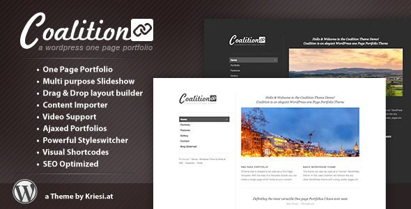 "Coalition - One Page WordPress Portfolio   http://themeforest.net/item/coalition-one-page-wordpress-portfolio/492528?ref=damiamio        	 Coalition is a minimal business and portfolio Theme that is created to be used as a One Page Template. With the help of a Template Builder you can create a single page which holds all your content. The theme can of course also be used as a ""normal"" WordPress theme. In that case Coalition will behave like any other WordPress theme with a blog, posts, pages…"