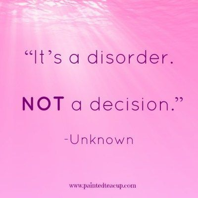 """It's a disorder. Not a decision."" - Unknown"