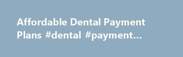 Affordable Dental Payment Plans #dental #payment #plans http://dental.remmont.com/affordable-dental-payment-plans-dental-payment-plans-34/  #dental payment plans # Payment Options We make sure your bank account stays as healthy as your teeth — with competitive prices, promotional offers, discount plans and flexible financing. Click on the payment option that works best for you: Private Insurance – We accept most PPO insurance plans, check to see if we accept yours! […]