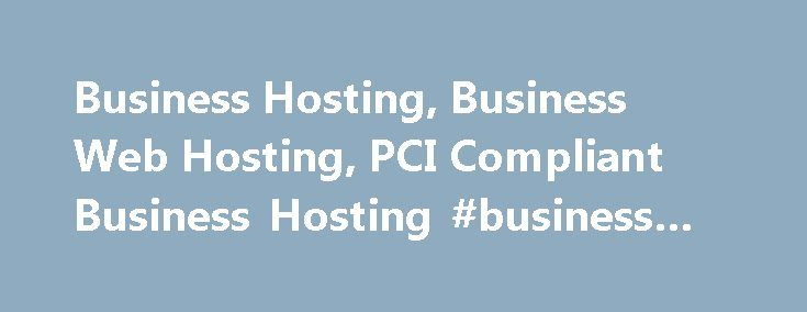 Business Hosting, Business Web Hosting, PCI Compliant Business Hosting #business #credit #cards http://business.remmont.com/business-hosting-business-web-hosting-pci-compliant-business-hosting-business-credit-cards/  #business hosting # Business Hosting Clients must contact 34SP.com directly to apply for SLA credit. SLA credit is only issued in the form of direct service credit, no cash or refund is payable. SLA credit requests must be claimed within 30 days of the affected calendar month…