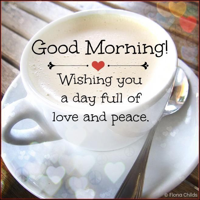 Good Morning Wishing You A Day Filled With Love And Peace!