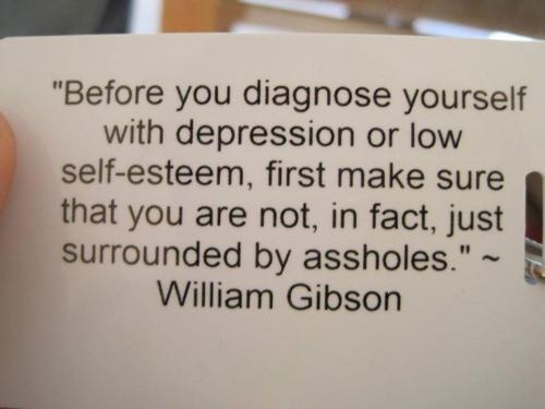 William Gibson.: Words Of Wisdom, Remember This, Food For Thoughts, So True, Selfesteem, Good Advice, True Stories, Wise Words, Self Esteem