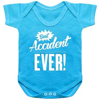 Say it like it is huh! Funny baby grow.  Organic 'Best Accident Ever' Babygrow
