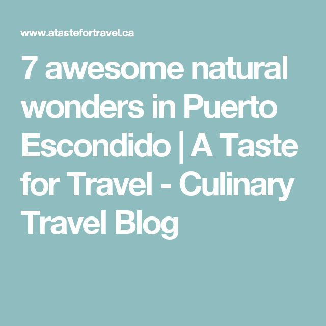 7 awesome natural wonders in Puerto Escondido | A Taste for Travel - Culinary Travel Blog