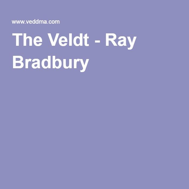 """the veldt by ray bradbury about The veldt – intermediate level story """"george, i wish you'd look at the nursery """" what's wrong with it"""" """"i don't know"""" """"well, then"""" """"i just want you to look at it,."""