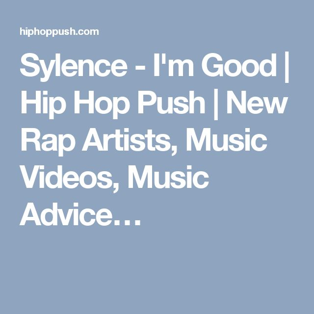 Sylence - I'm Good | Hip Hop Push | New Rap Artists, Music Videos, Music Advice…