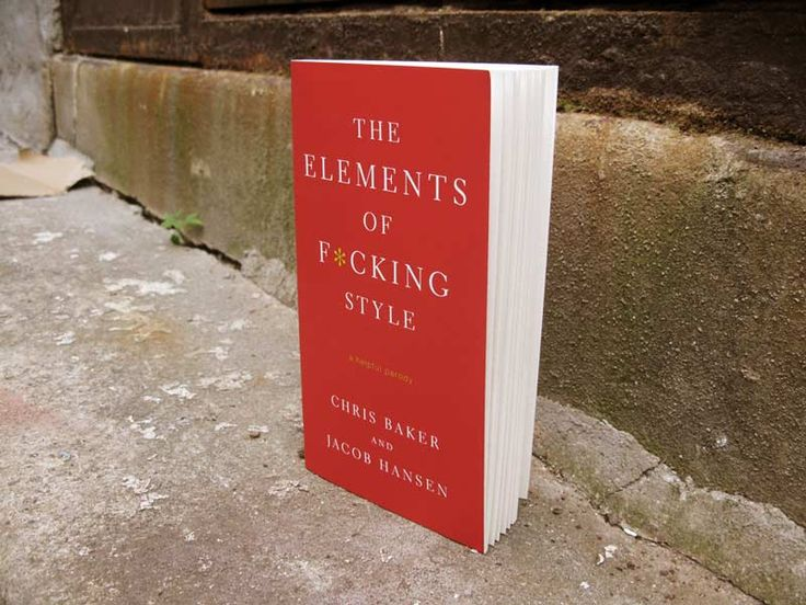 "Chris Baker and Jacob Hansen's new book The Elements of F*cking Style. Fresh off of the Thomas Dunne Books and St. Martin's Press, the ""helpful parody"" addresses everything from common questions like ""What the hell is a pronoun?"" to conundrums like ""Does not using paragraphs or periods make my thesis read like it was written by a mental patient?"""