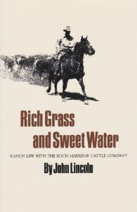 Rich Grass and Sweet Water: Ranch Life with the Koch Matador Cattle Company (Centennial Series of the Association of Former Students, Texas A University) by John Lincoln. $17.95. Publisher: Texas A University Press (June 1, 2000). Series - Centennial Series of the Association of Former Students, Texas A University (Book 32). Publication: June 1, 2000. Author: John Lincoln