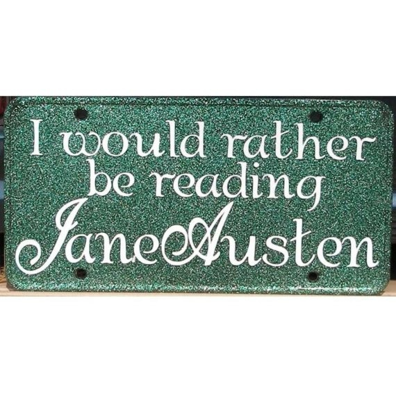 I would rather be reading Jane Austen.