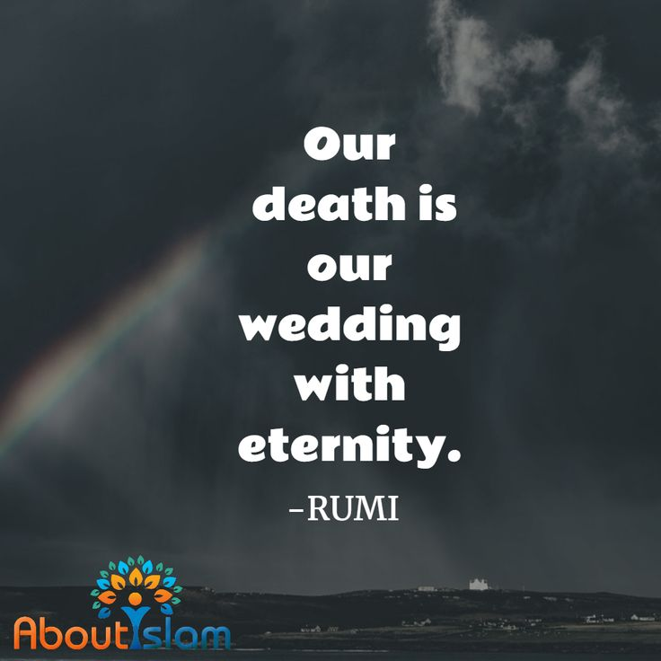 Our death is our wedding with eternity. #Rumi   #Eternity #inshallah