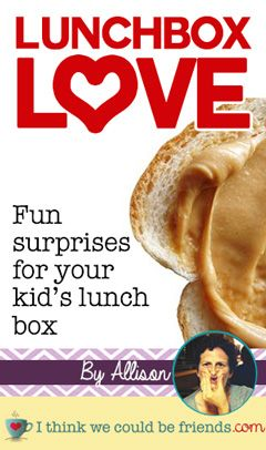 Lunchbox Love: Fun surprises for you children's lunch boxes - super cute ideas! Make your kids feel special :) | I Think We Could Be Friends