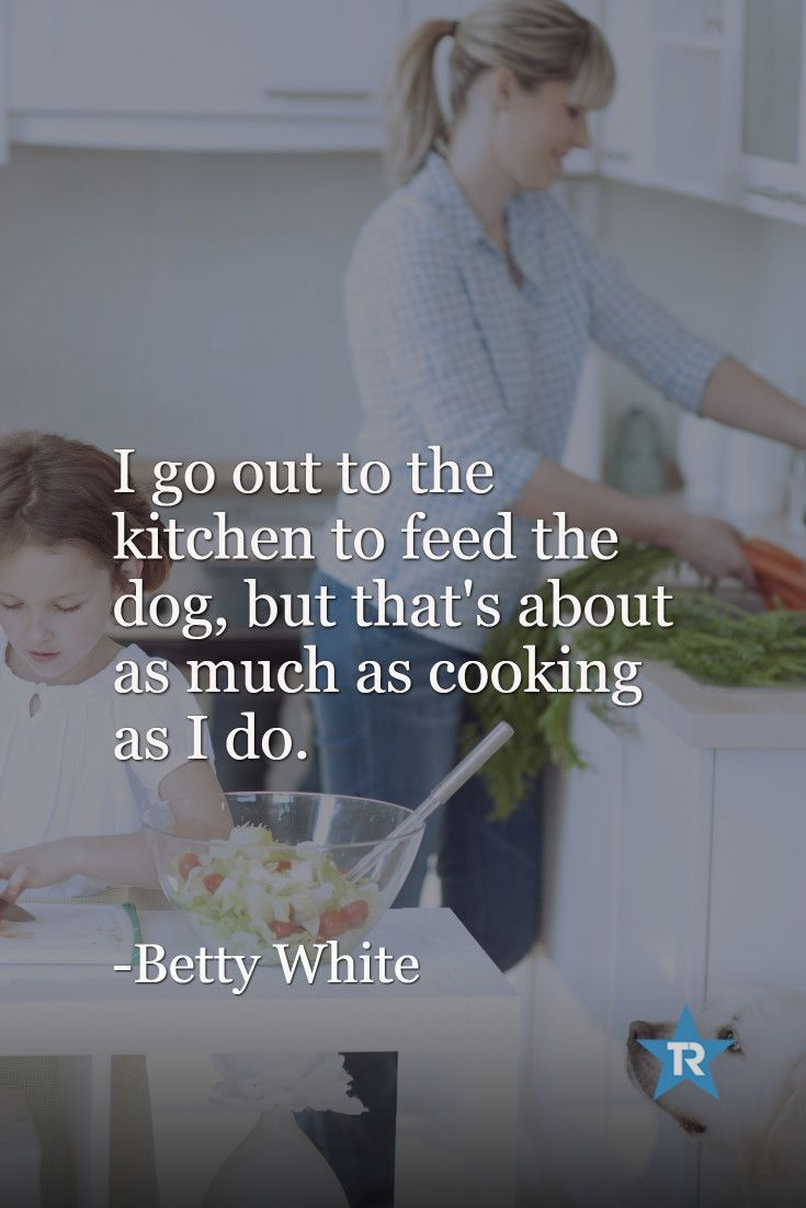 Betty white quotes quotesgram - I Go Out To The Kitchen To Feed The Dog But That S About As Much Kitchen Quotesbetty Whiteout
