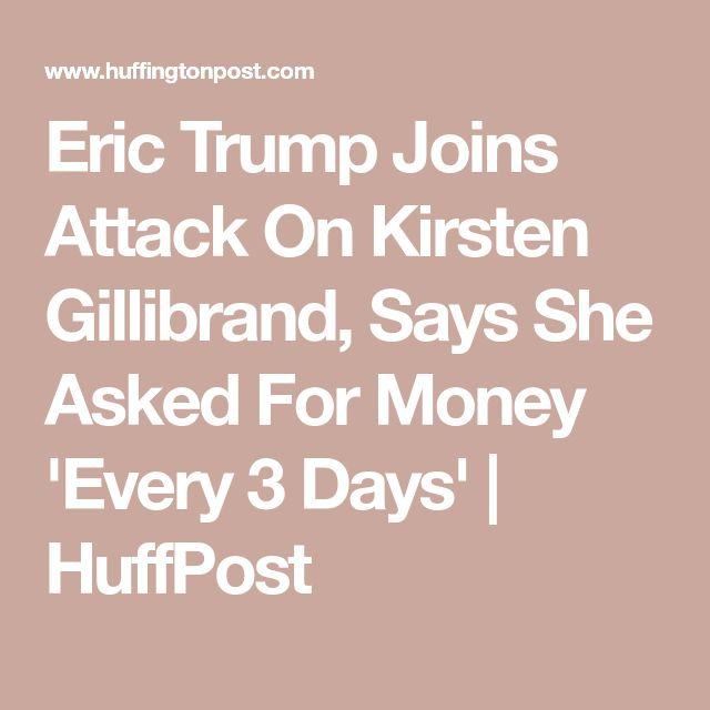 Eric Trump Joins Attack On Kirsten Gillibrand, Says She Asked For Money 'Every 3 Days' | HuffPost