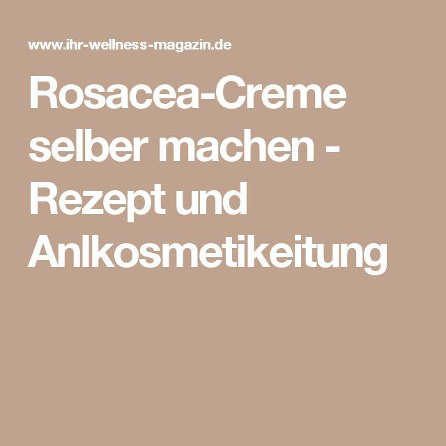 Rosacea-Creme selber machen - Rezept und Anlkosmetikeitung