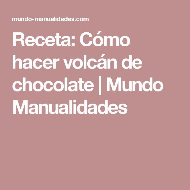 Receta: Cómo hacer volcán de chocolate | Mundo Manualidades