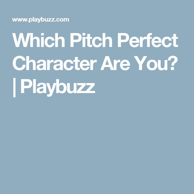 Which Pitch Perfect Character Are You?   Playbuzz