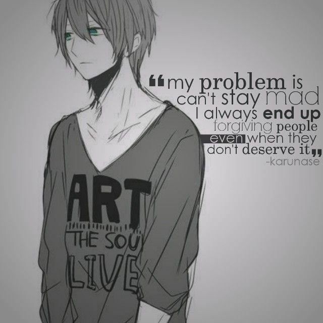 """""""Il mio problema non è in grado di rimanere arrabbiato, finisco sempre per perdonare le persone anche quando non lo meritano."""