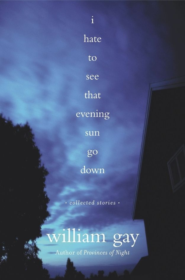 """I Hate to See That Evening Sun Go Down by William Gay 