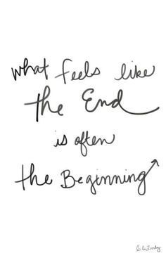 What feels like the end is often the beginning | quotes