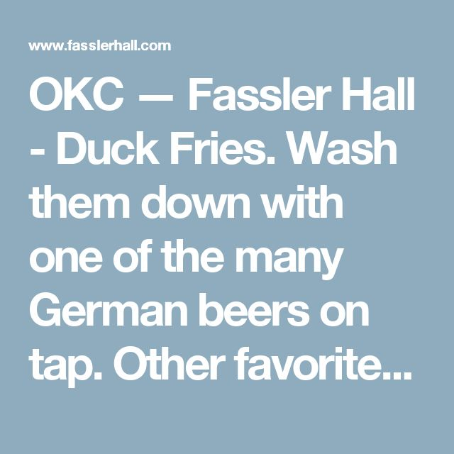 OKC — Fassler Hall - Duck Fries. Wash them down with one of the many German beers on tap. Other favorites Habanero Chicken sausages or deep fried falafel dog.  Tulsa is original location.