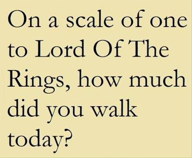 Lord of the Rings and...walking...strolling...hiking...climbing...more walking...crawling...more hiking...