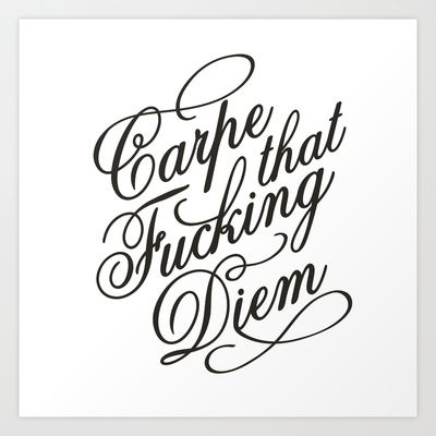 Carpe that fucking diem Art Print by Laundry Factory - $17.16