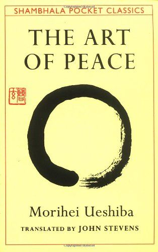 The Art of Peace: Teachings of the Founder of AikidoWorth Reading, Bestselling Book, Philosophy Book, Book Online, Book Worth, Morihei Ueshiba, Peace, Art, Aikido Morihei