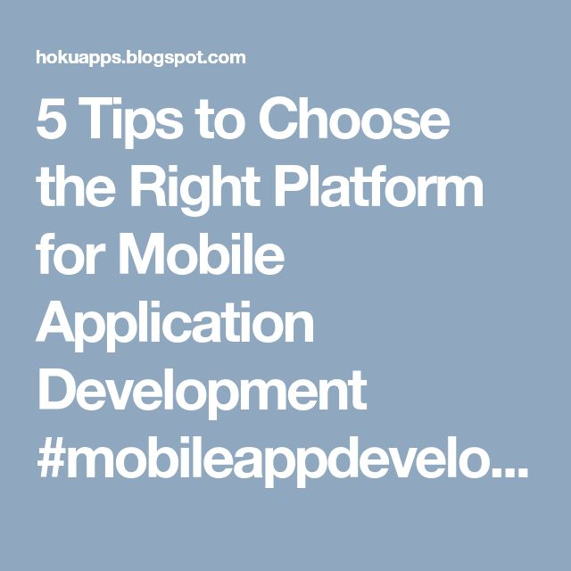 5 Tips to Choose the Right Platform for Mobile Application Development #mobileappdevelopment #madpplatforms #HokuApps
