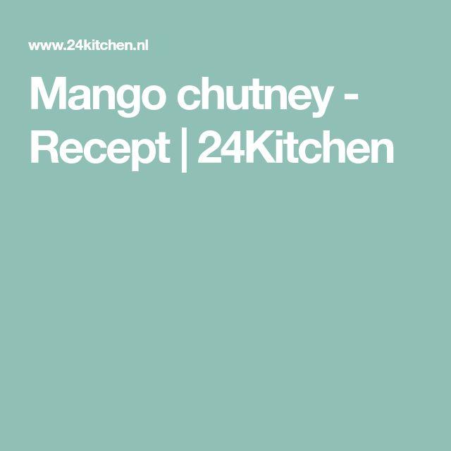Mango chutney - Recept | 24Kitchen