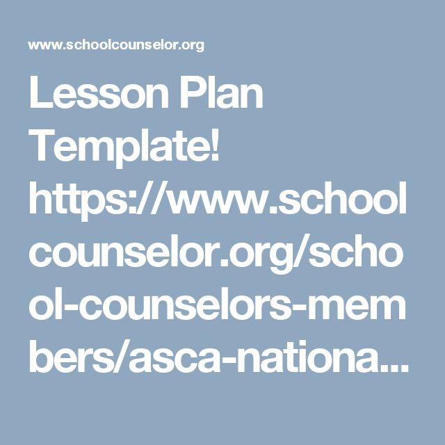 Lesson Plan Template! https://www.schoolcounselor.org/school-counselors-members/asca-national-model/asca-national-model-templates