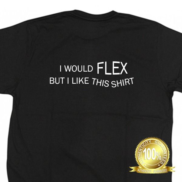 I Would Flex T-Shirt - cool, funny, gym, workout, beefy black, white ALL SIZES #Unbranded #GraphicTee