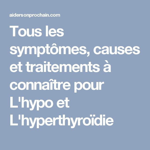 Tous les symptômes, causes et traitements à connaître pour L'hypo et L'hyperthyroïdie